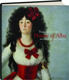 TREASURES FROM THE HOUSE OF ALBA: 500 Years of Art and Collecting