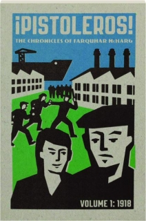 PISTOLEROS! VOLUME I--1918: The Chronicles of Farquhar McHarg