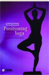 POSITIONING YOGA: Balancing Acts Across Cultures
