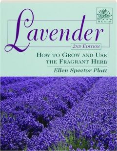LAVENDER, 2ND EDITION: How to Grow and Use the Fragrant Herb
