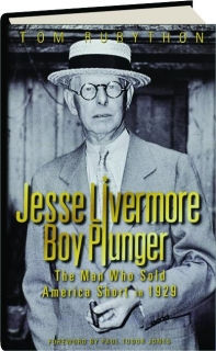JESSE LIVERMORE, BOY PLUNGER: The Man Who Sold America Short in 1929