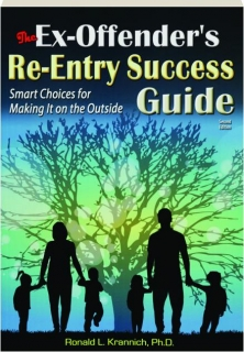 THE EX-OFFENDER'S RE-ENTRY SUCCESS GUIDE, SECOND EDITION: Smart Choices for Making It on the Outside
