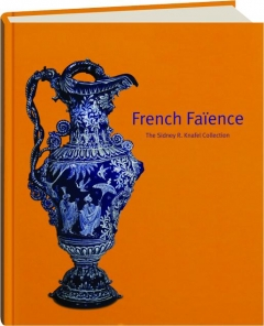 FRENCH FAIENCE: The Sidney R. Knafel Collection