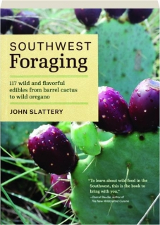 SOUTHWEST FORAGING: 117 Wild and Flavorful Edibles from Barrel Cactus to Wild Oregano