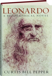 LEONARDO: A Biographical Novel