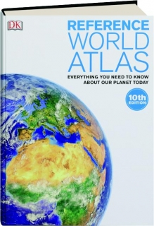REFERENCE WORLD ATLAS, 10TH EDITION: Everything You Need to Know About Our Planet Today
