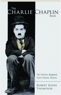 THE CHARLIE CHAPLIN BOOK: Ten Stories Adapted from Classic Shorts
