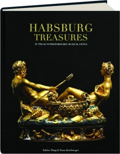 HABSBURG TREASURES AT THE KUNSTHISTORISCHES MUSEUM, VIENNA