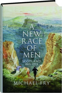 A NEW RACE OF MEN: Scotland 1815-1914