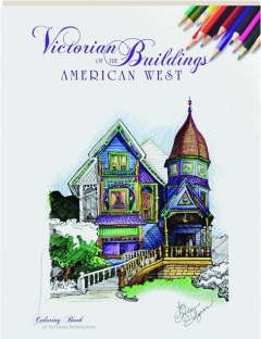 VICTORIAN BUILDINGS OF THE AMERICAN WEST COLORING BOOK OF VICTORIAN ARCHITECTURE