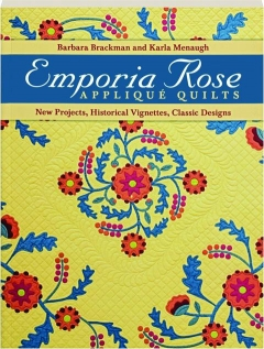 EMPORIA ROSE APPLIQUE QUILTS: New Projects, Historical Vignettes, Classic Designs
