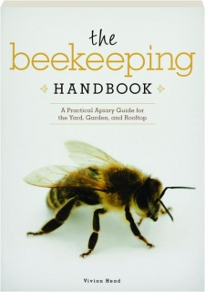 THE BEEKEEPING HANDBOOK: A Practical Apiary Guide for the Yard, Garden, and Rooftop