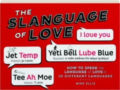 THE SLANGUAGE OF LOVE: How to Speak the Language of Love in 10 Different Languages