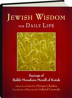 JEWISH WISDOM FOR DAILY LIFE: Sayings of Rabbi Menahem Mendl of Kotzk