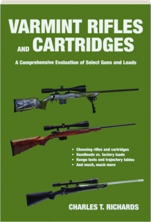 VARMINT RIFLES AND CARTRIDGES: A Comprehensive Evaluation of Select Guns and Loads