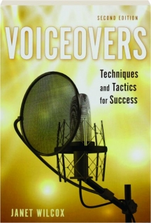 VOICEOVERS, SECOND EDITION: Techniques and Tactics for Success