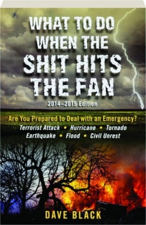 WHAT TO DO WHEN THE SHIT HITS THE FAN 2014-2015 EDITION