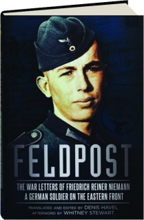 FELDPOST: The War Letters of Friedrich Reiner Niemann, a German Soldier on the Eastern Front