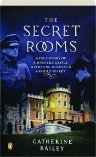 THE SECRET ROOMS: A True Story of a Haunted Castle, a Plotting Duchess, & a Family Secret