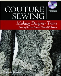 COUTURE SEWING--MAKING DESIGNER TRIMS: Sewing Secrets from a Chanel Collector