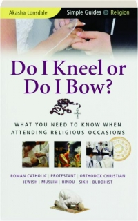 DO I KNEEL OR DO I BOW? What You Need to Know When Attending Religious Occasions