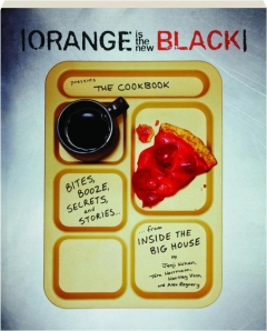 <I>ORANGE IS THE NEW BLACK</I> PRESENTS THE COOKBOOK