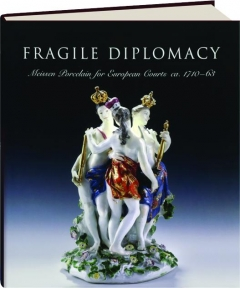 FRAGILE DIPLOMACY: Meissen Porcelain for European Courts ca. 1710-63