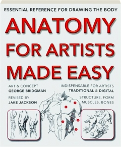 ANATOMY FOR ARTISTS MADE EASY, REVISED: Essential Reference for Drawing the Body