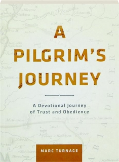 A PILGRIM'S JOURNEY, REVISED EDITION: A Devotional Journey of Trust and Obedience