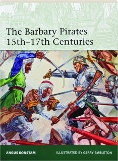 THE BARBARY PIRATES, 15TH-17TH CENTURIES: Elite 213
