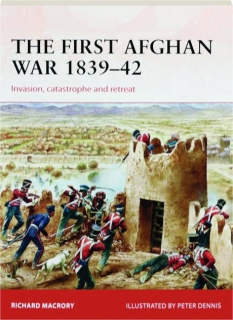 THE FIRST AFGHAN WAR, 1839-42: Campaign 298