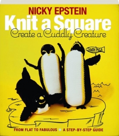 KNIT A SQUARE, CREATE A CUDDLY CREATURE: From Flat to Fabulous--A Step-by-Step Guide