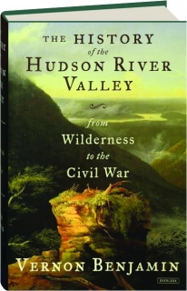 THE HISTORY OF THE HUDSON RIVER VALLEY: From Wilderness to the Civil War