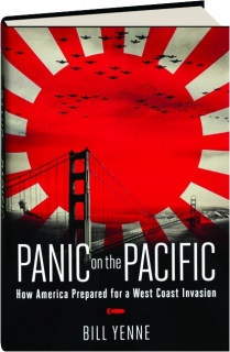 PANIC ON THE PACIFIC: How America Prepared for a West Coast Invasion