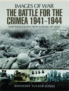 THE BATTLE FOR THE CRIMEA 1941-1944: Images of War