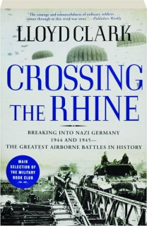 CROSSING THE RHINE: Breaking into Nazi Germany 1944 and 1945--The Greatest Airborne Battles in History