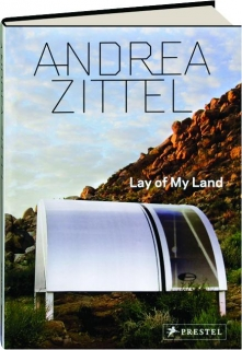 ANDREA ZITTEL: Lay of My Land