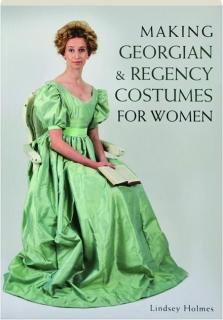 MAKING GEORGIAN & REGENCY COSTUMES FOR WOMEN