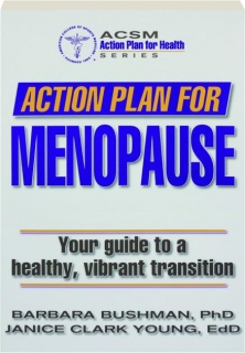 ACTION PLAN FOR MENOPAUSE: Your Guide to a Healthy, Vibrant Transition