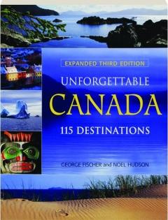 UNFORGETTABLE CANADA, THIRD EDITION: 115 Destinations