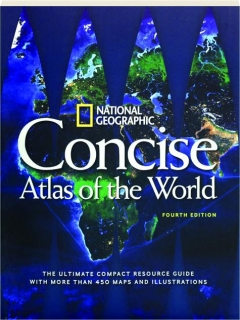 <I>NATIONAL GEOGRAPHIC</I> CONCISE ATLAS OF THE WORLD, FOURTH EDITION