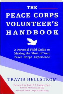 THE PEACE CORPS VOLUNTEER'S HANDBOOK: A Personal Field Guide to Making the Most of Your Peace Corps Experience