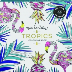 VIVE LE COLOR! TROPICS COLORING BOOK