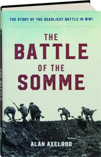THE BATTLE OF THE SOMME: The Story of the Deadliest Battle in WWI