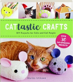 CATTASTIC CRAFTS: DIY Projects for Cats and Cat People