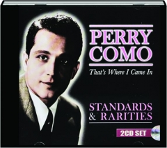 PERRY COMO--THAT'S WHERE I CAME IN: Standards & Rarities
