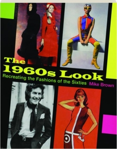 THE 1960S LOOK: Recreating the Fashions of the Sixties