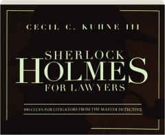SHERLOCK HOLMES FOR LAWYERS: 100 Clues for Litigators from the Master Dectective