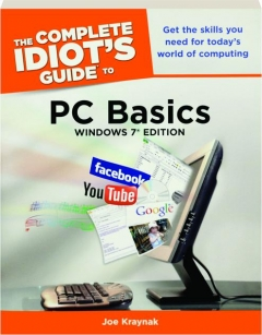 THE COMPLETE IDIOT'S GUIDE TO PC BASICS: Windows 7 Edition
