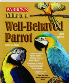 GUIDE TO A WELL-BEHAVED PARROT, THIRD EDITION